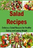 Salad Recipes:  Delicious Salad Recipes For Healthy Eating and Losing Weight: (Salad, Easy Salad, Delicious Salad, Diet, Lose Weight, Healthy Salad, Weight Loss) (Salad, Salad Recipes) - http://trolleytrends.com/health-fitness/salad-recipes-delicious-salad-recipes-for-healthy-eating-and-losing-weight-salad-easy-salad-delicious-salad-diet-lose-weight-healthy-salad-weight-loss-salad-salad-recipes