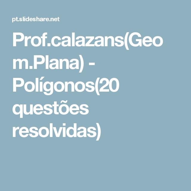 Prof.calazans(Geom.Plana) - Polígonos(20 questões resolvidas)