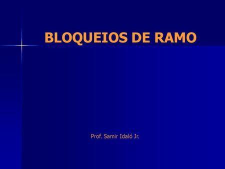 BLOQUEIOS DE RAMO Prof. Samir Idaló Jr.. Sistema de Condução Intraventricular.