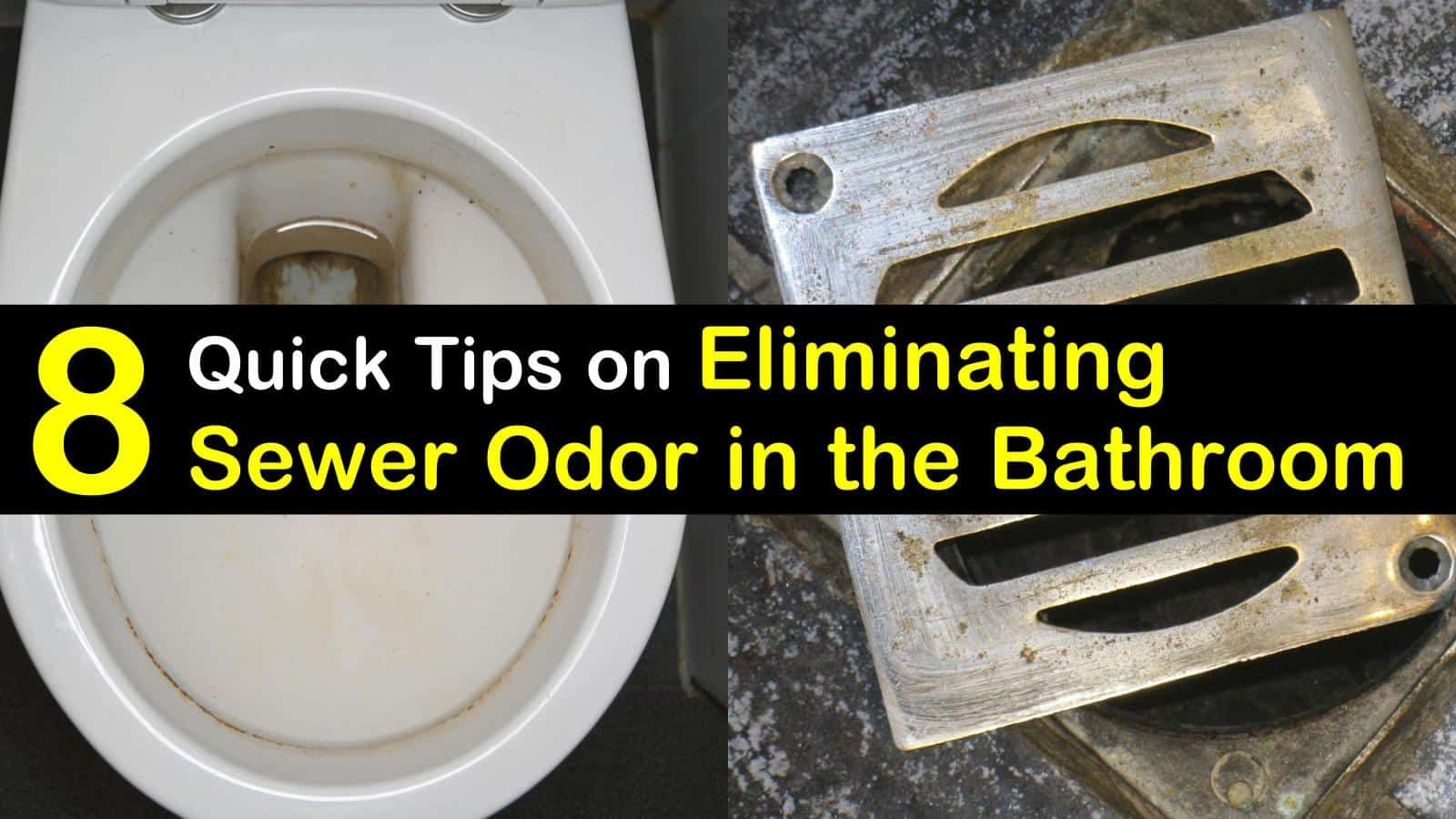 How To Get Rid Of Sewer Smell In The Bathroom 8 Quick Tips On Sewer Gas Smell Sewer Smell In Bathroom Smelly Drain
