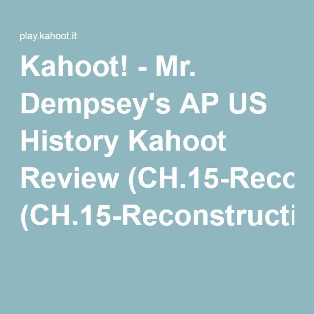 Kahoot! - Mr. Dempsey's AP US History Kahoot Review (CH.15-Reconstruction)