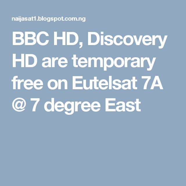 BBC HD, Discovery HD are temporary free on Eutelsat 7A @ 7 degree