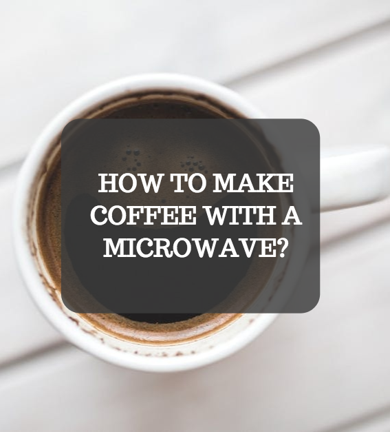 How To Make Coffee With A Microwave It Works