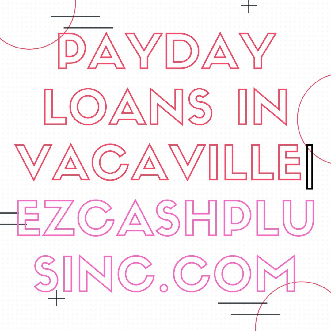 Payday Loans In Vacaville With No Credit Check In Vacaville On
