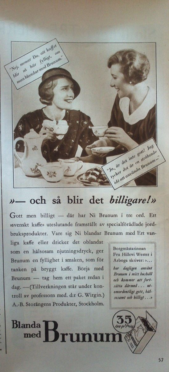 "Ad for coffee surrogate, either to mix with real coffee or to replace it wholly. Economy and health were given as reasons for using it. Women's magazine ""Husmodern"" 1934"
