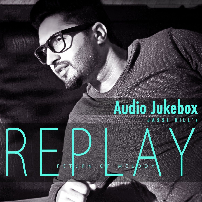 Replay Return Of Melody Full Songs Audio Jukebox Jassi Gill Jassi Gill Songs All Songs
