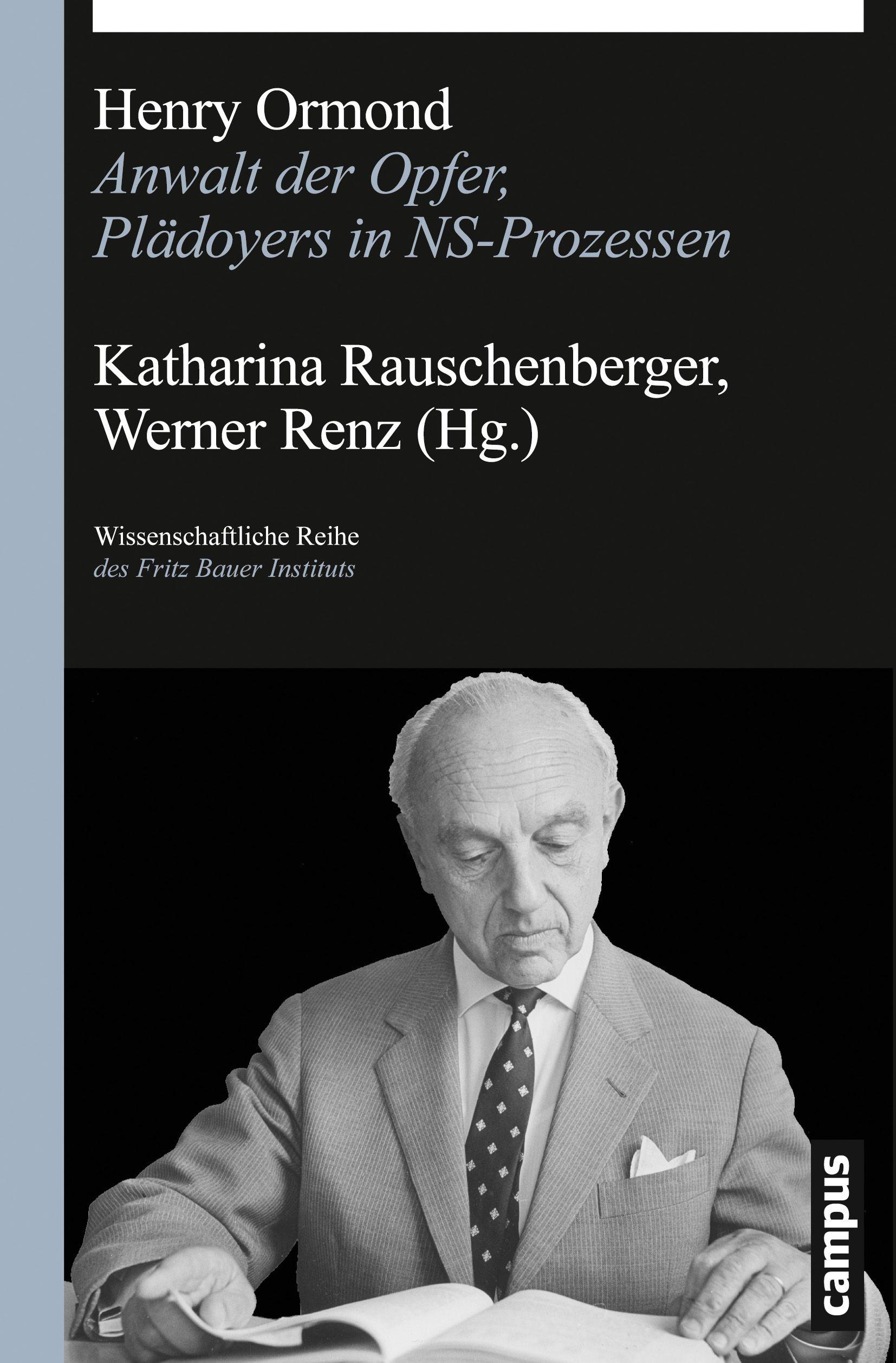 Katharina Rauschenberger (Hg.), Werner Renz (Hg.): Henry Ormond Anwalt der Opfer, Plädoyers in NS-Prozessen.
