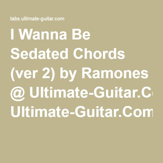 I Wanna Be Sedated Chords Ver 2 By Ramones Ultimate Guitar