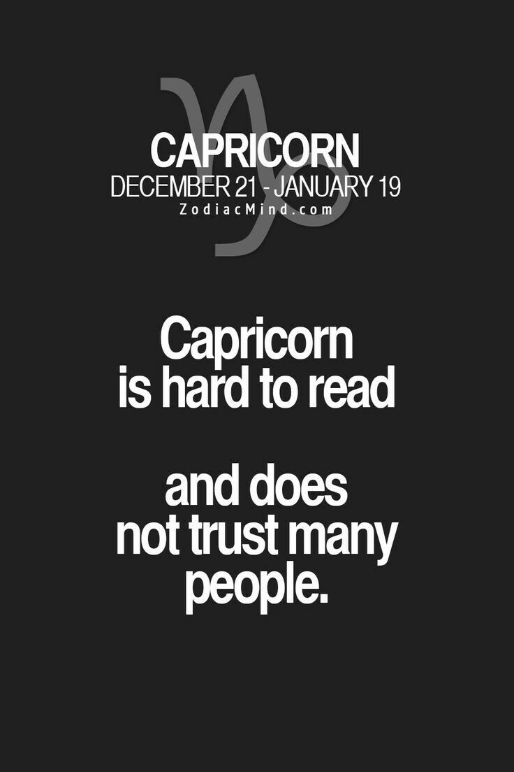Capricorn is hard to read and does not trust many people
