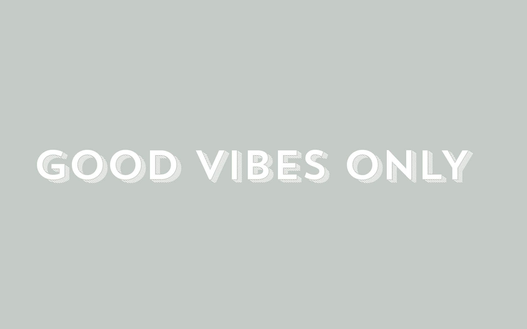 Minimal Grey White Good Vibes Only Desktop Wallpaper Background Good Vibes Only Life Quotes Wallpaper Good Vibes Wallpaper