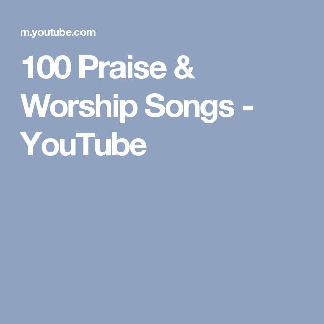 100 Praise & Worship Songs - YouTube | Music | Worship songs