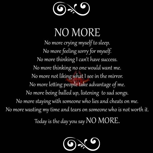Today Is The Day You Say No More Love Fun And Romance Inspirational Quotes Quotes About Hard Times Time Quotes