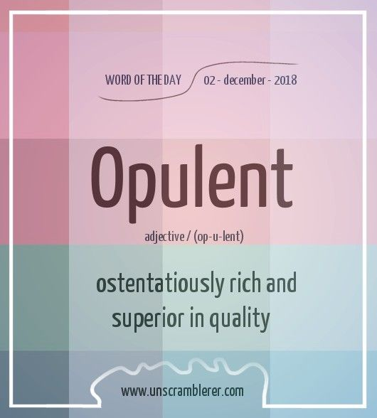 Todays Wordoftheday Is Opulent A Very Extravagant Word Indeed