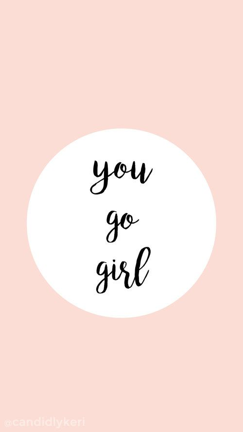 You Go Girl Girl Iphone Wallpaper Inspirational Backgrounds Wallpaper Iphone Quotes