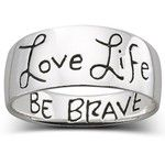 Love Life Be Brave. I want this as a ring SO BAD.