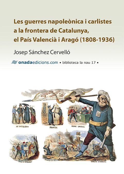 Sánchez Cervelló, Josep.  Les Guerres napoleòniques i carlistes a la frontera de Catalunya, el País Valencià i Aragó : 1808-1936. Benicarló : Onada, 2015