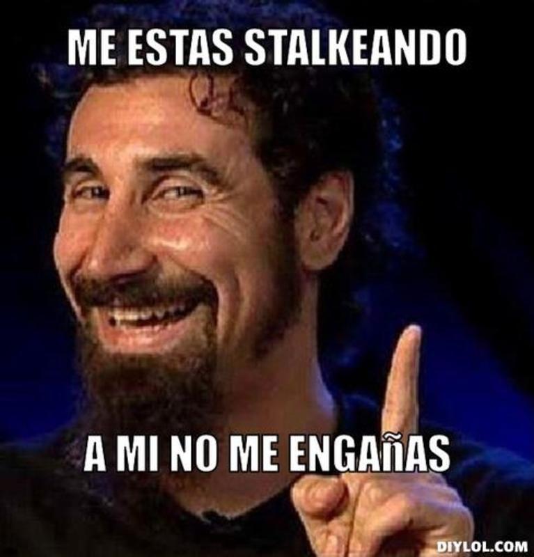 Resized Serj Meme Meme Generator Me Estas Stalkeando A Mi No Me Enganas E833ec Jpg 767 800 Funny Spanish Memes Memes Funny Memes