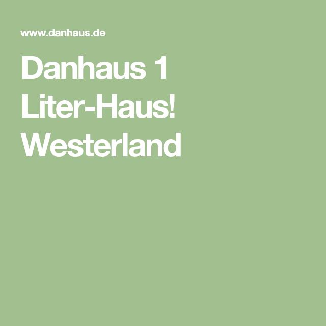 Danhaus 1 Liter-Haus! Westerland Wohnen Pinterest Haus
