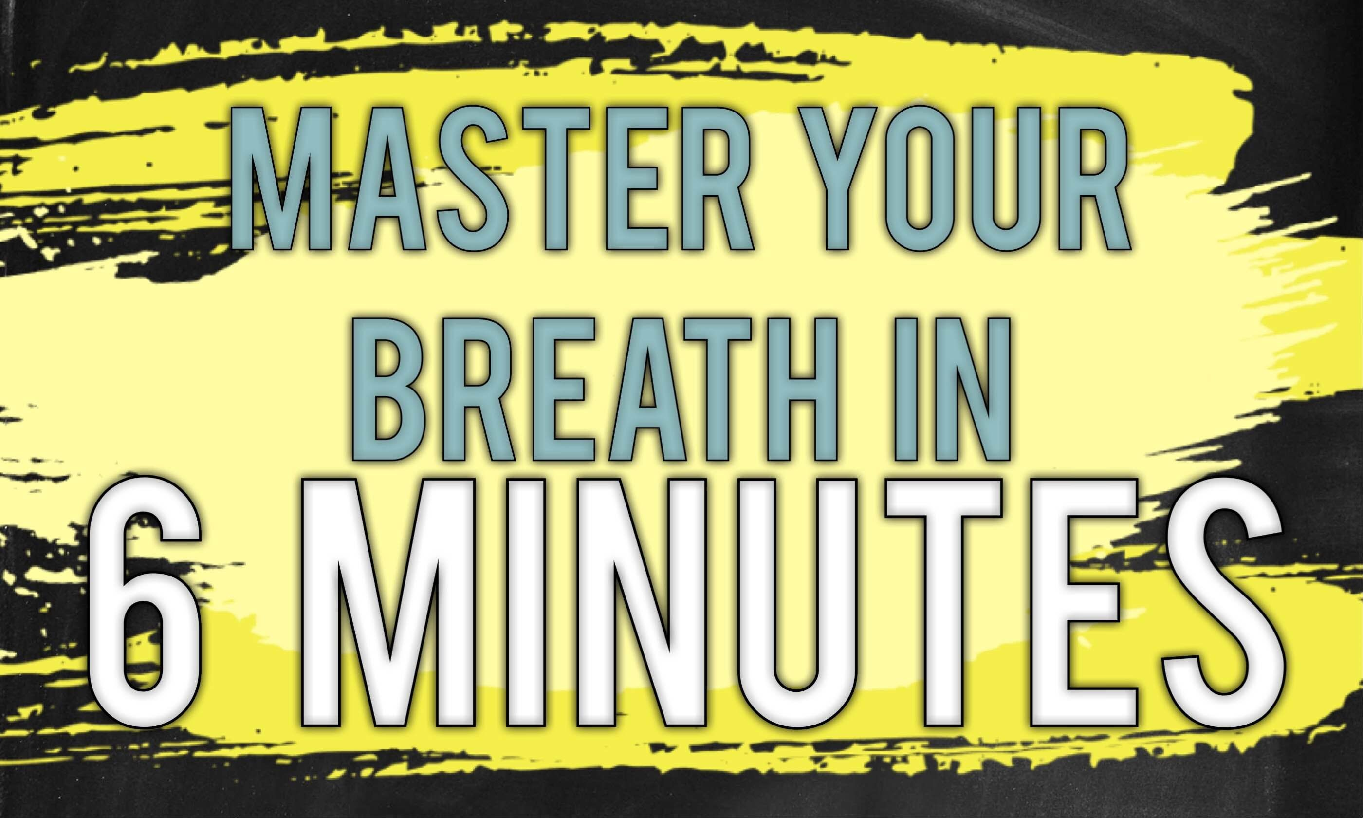 Master Your Breath In 6 Minutes