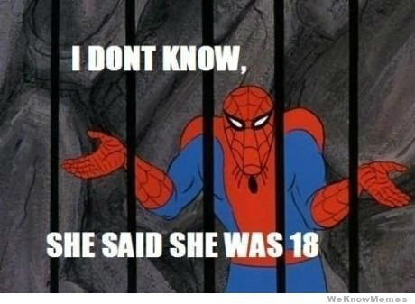 99cef5d067f7290f6d8f143e11aa8942 spiderman meme i don't know, she said she was 18 barelylegal,Spiderman Cancer Meme Generator
