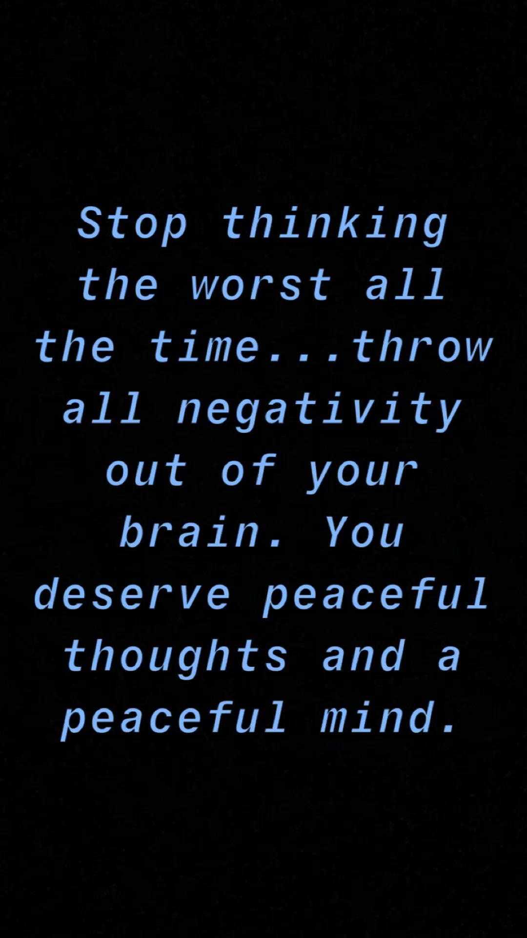 Stop thinking the worst all the time...