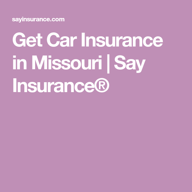 Get Car Insurance In Missouri Say Insurance With Images