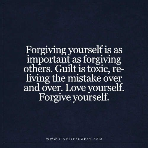 Forgiving Yourself Is as Important as Forgiving Others - Live Life Happy |  Mistake quotes, Forgiveness quotes, Forgive yourself quotes