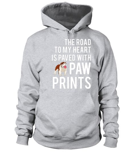 """# Bulldog Shirt - The Road To My Heart Is Paved With Paw Print .  Special Offer, not available in shops      Comes in a variety of styles and colours      Buy yours now before it is too late!      Secured payment via Visa / Mastercard / Amex / PayPal      How to place an order            Choose the model from the drop-down menu      Click on """"Buy it now""""      Choose the size and the quantity      Add your delivery address and bank details      And that's it!      Tags: bulldog, ulldog gifts…"""
