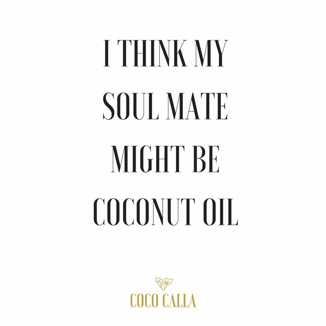 Oil Quote I Think My Soul Mate Might Be Coconut Oil ◇ Coco Calla Coconut