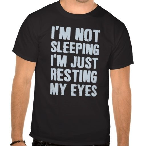 I'm not sleeping, I'm just resting my eyes Funny T-shirt Design (humour, clever, interesting, t-shirts, tee, tees, t shirt, tshirt, fun, creative, text)