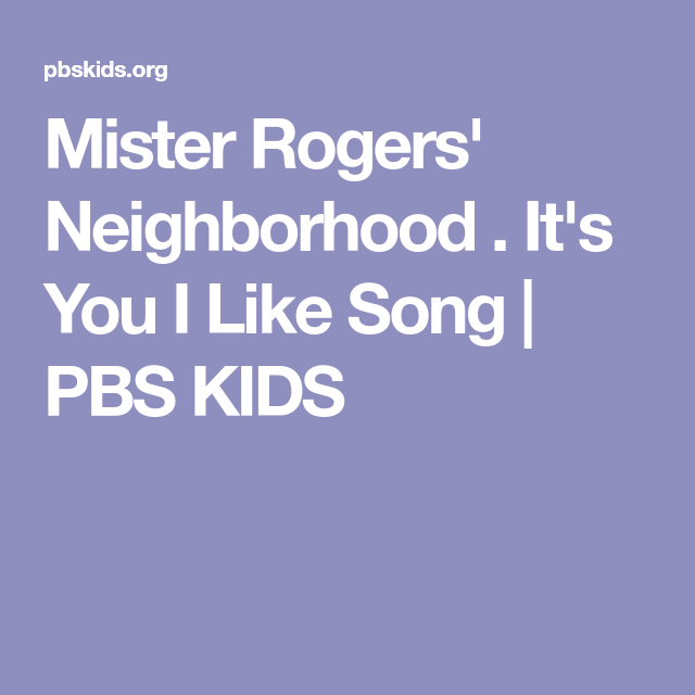 Mister Rogers Neighborhood It S You I Like Song Pbs Kids Mister Rogers Neighborhood Mr Rogers Song Mr Rogers
