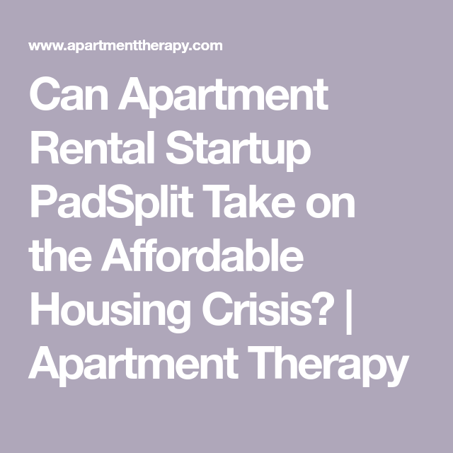 Can This Apartment Rental Startup Take On The Affordable Housing Crisis Affordable Housing Rental Apartments Start Up