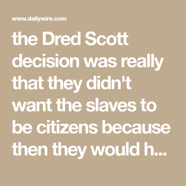 The Dred Scott Decision Was Really That They Didnt Want The Slaves