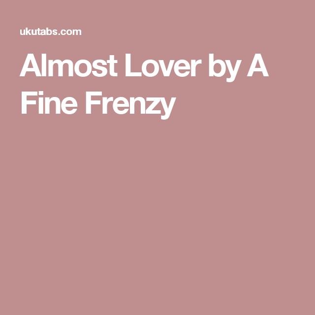 Almost Lover By A Fine Frenzy Ukulele Pinterest Fine Frenzy
