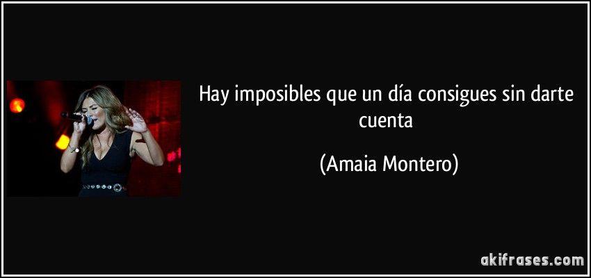 Hay Imposibles Que Un Día Consigues Sin Darte Cuenta Amaia Montero Frases Motivadoras Letras De Canciones