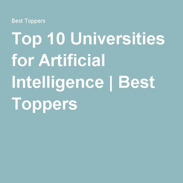 Top 10 Universities for Artificial Intelligence | Best Toppers