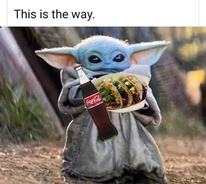 Baby Yoda Tacos And A Coke Yoda Meme Yoda Funny Yoda Quotes Funny