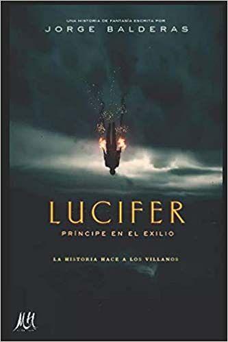 Descargar Libro Lucifer Príncipe En El Exilio Jorge Balderas Gálvez Pdf O Epub Fuente Ht Libros Para Leer Juveniles Libros De Misterio Libros Prohibidos