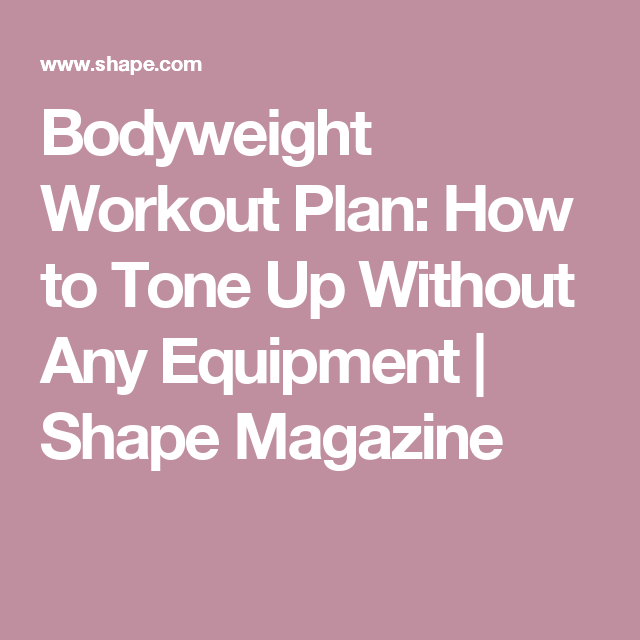 Bodyweight Workout Plan How To Tone Up Without Any Equipment Shape Magazine
