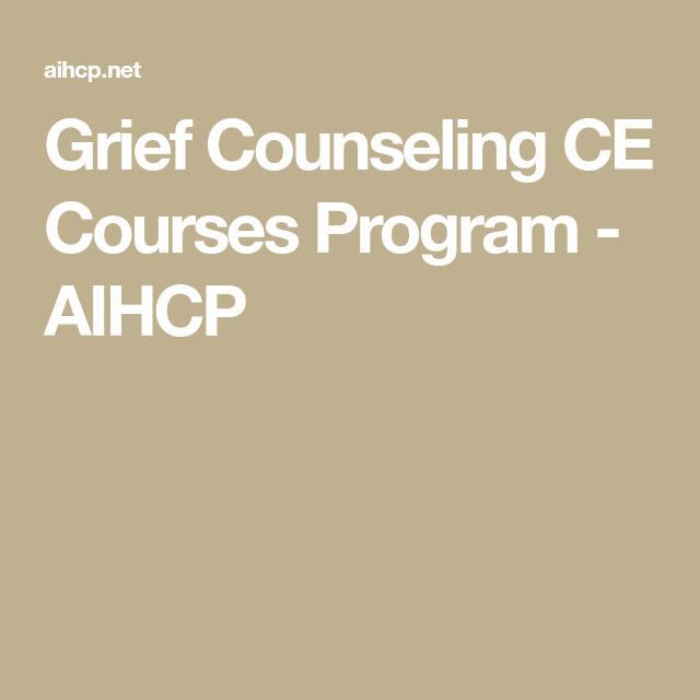 Grief Counseling Ce Courses Program Aihcp Certificate Counseling