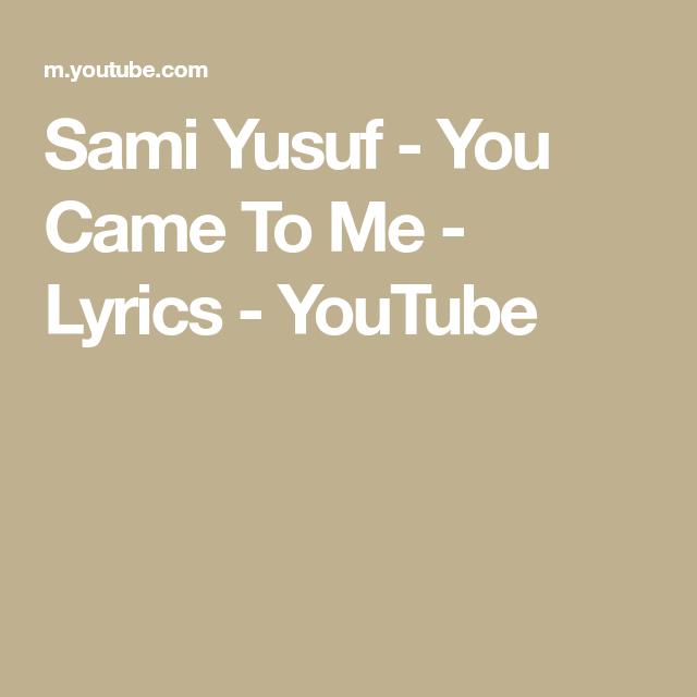 Sami Yusuf You Came To Me Lyrics Youtube Me Too Lyrics Lyrics Sami