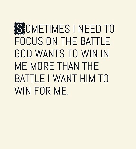 Beau Sometimes I Need To Focus On The Battle That God Wants To Win In Me More