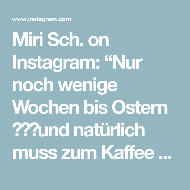 """Miri Sch. on Instagram: """"Nur noch wenige Wochen bis Ostern 🐣🐰🐣und natürlich muss zum Kaffee das passende Gebäck auf dem Tisch stehen 😊#froheostern #happyeaster…""""  – Ostern"""