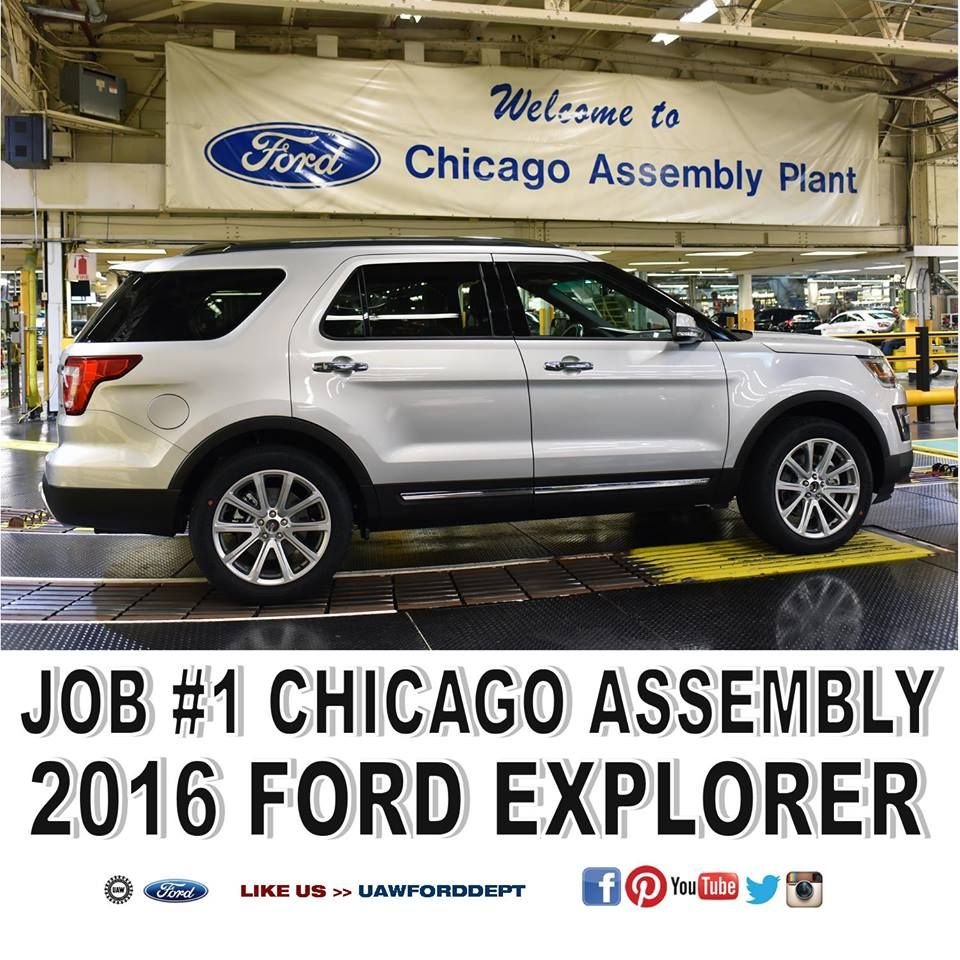 Congratulations To The Hardworking Men And Women Of Uaw Local 551 Ford S Chicago Assembly Plant Has Officially Welcomed Car Ford Ford Explorer Ford