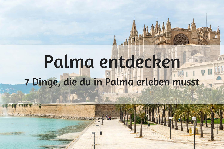 Palma entdecken - 7 Dinge, die du in Palma erleben musst #favoriteplaces