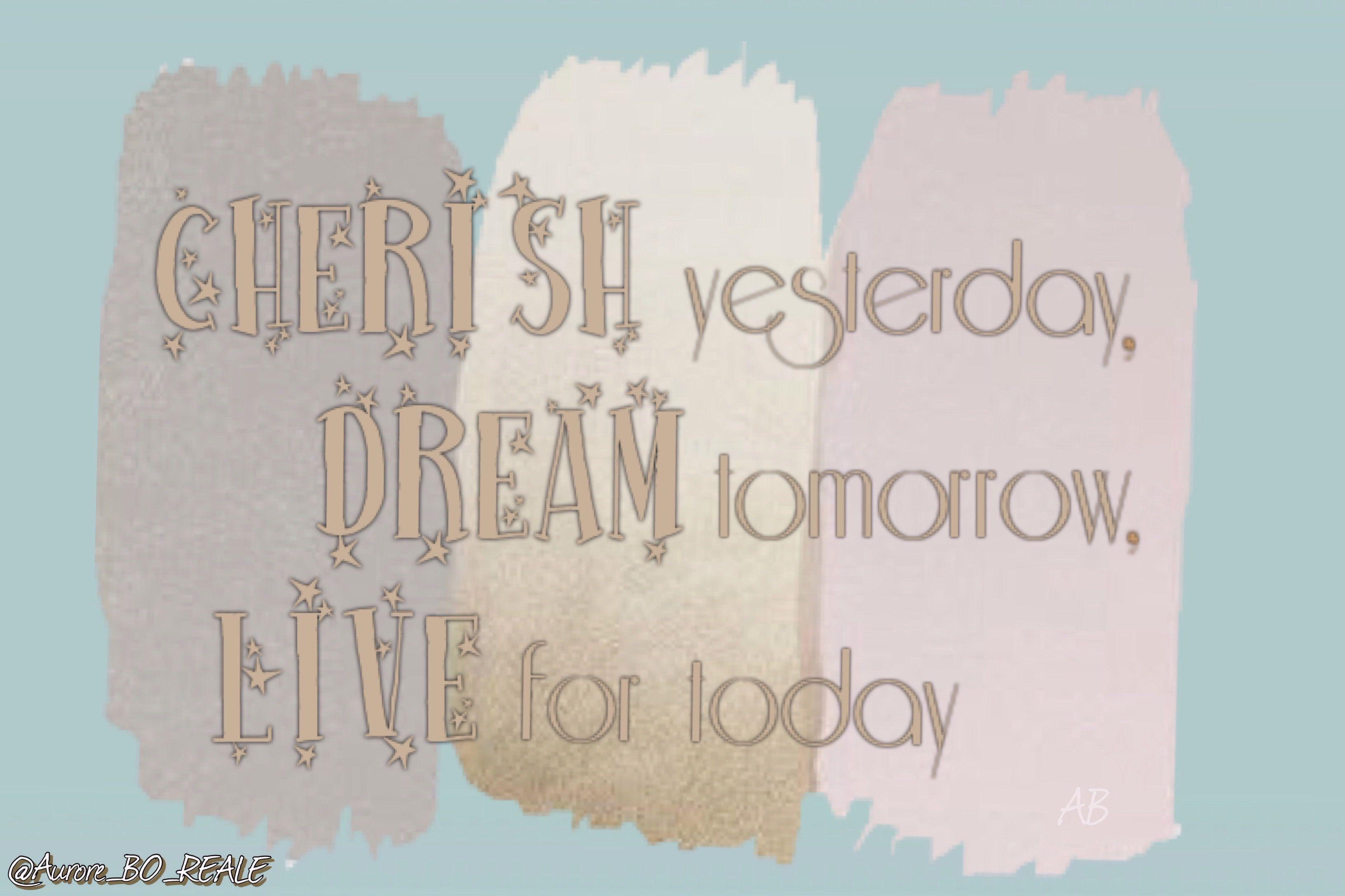 CHERISH yesterday, LIVE today, DREAM tomorrow Heart Sign