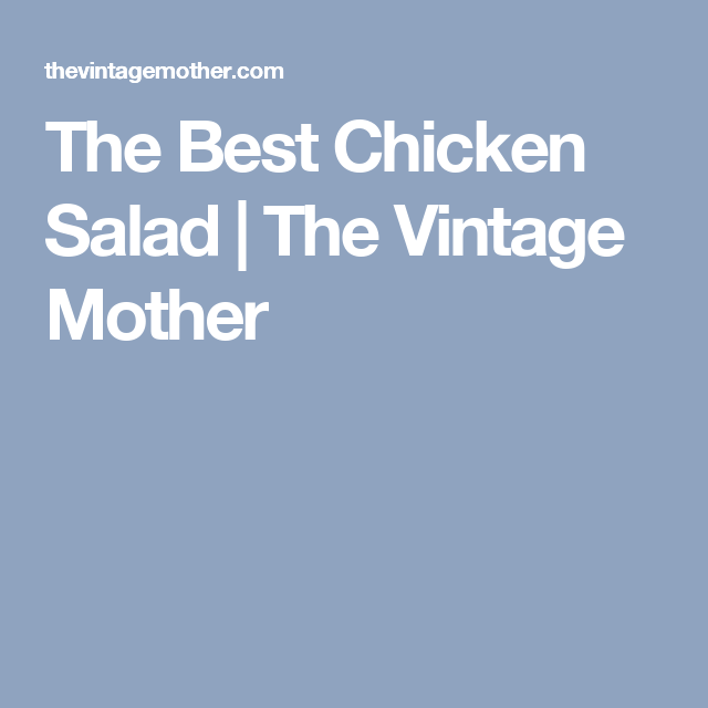 The Best Chicken Salad | The Vintage Mother