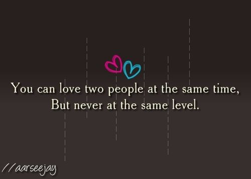 You Can Love Two People At The Same Time But Never At The Same Level