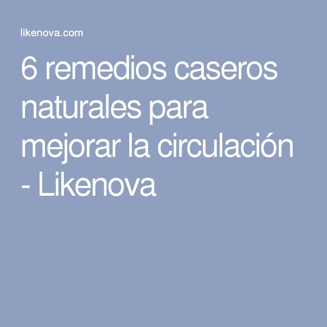 6 remedios caseros naturales para mejorar la circulación - Likenova