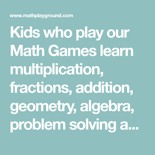 Kids who play our Math Games learn multiplication, fractions ...